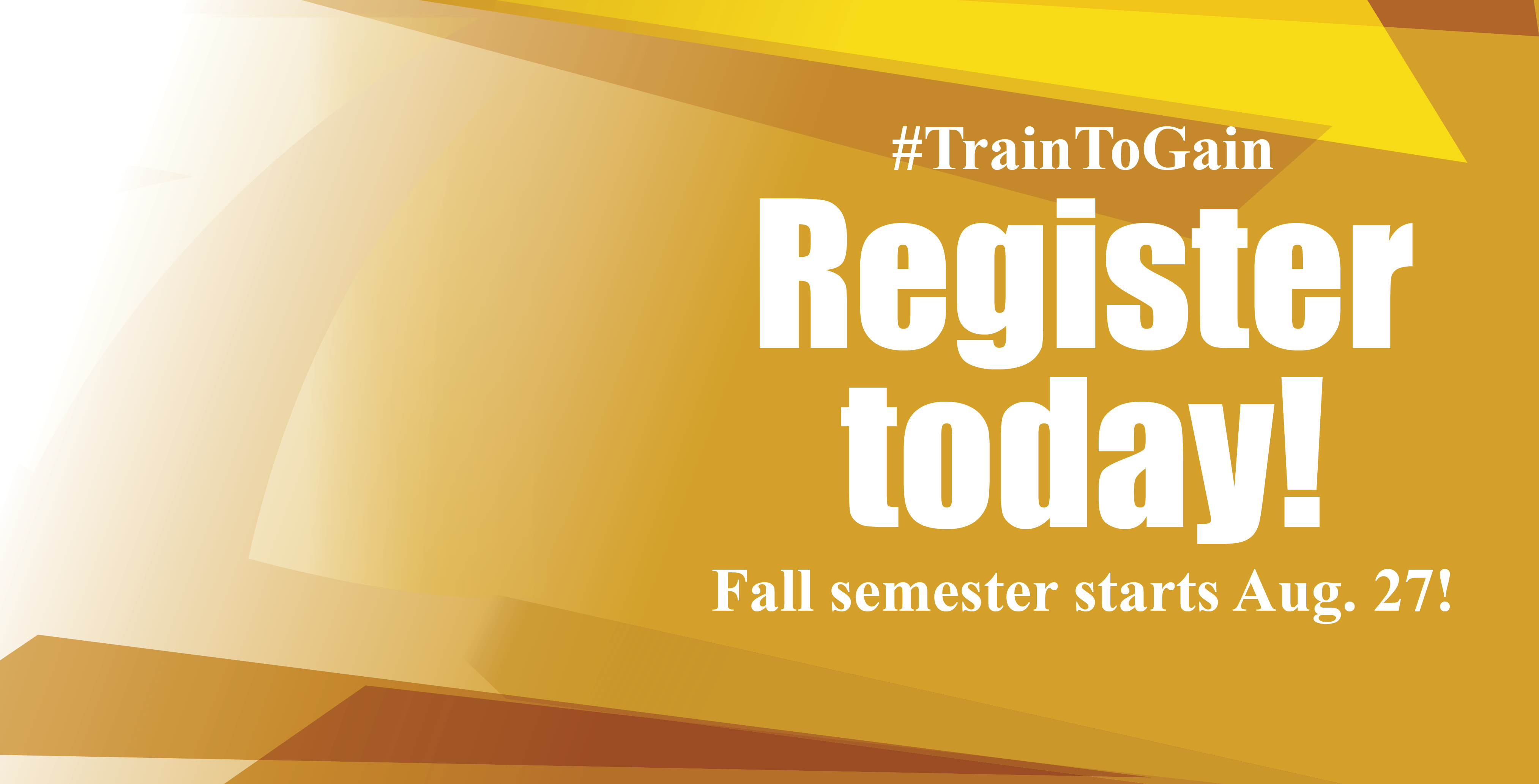 Register today. The fall semester starts august 27