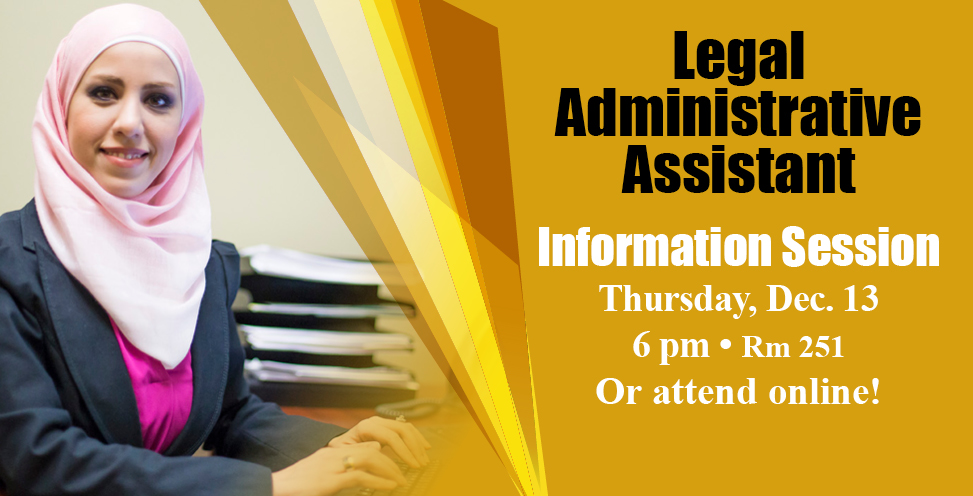 Legal Administrative Assistant Information Session. THursday Dec 13 6pm rm 251 or attend online