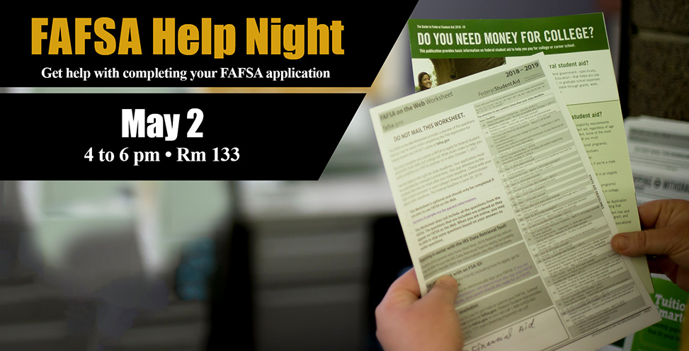 FAFSA Help Night, get help with completing your FAFSA application. May 2nd, 4 to 6pm room 133