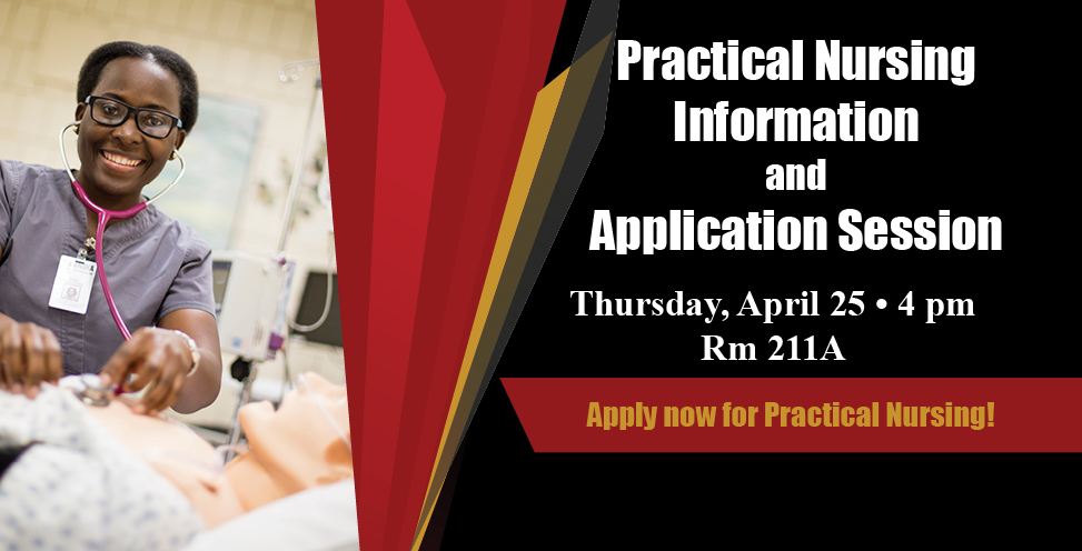 Practical Nursing Information and Application Session. Thursday, April 25 4pm Room 211A. Apply now for Practical Nursing!