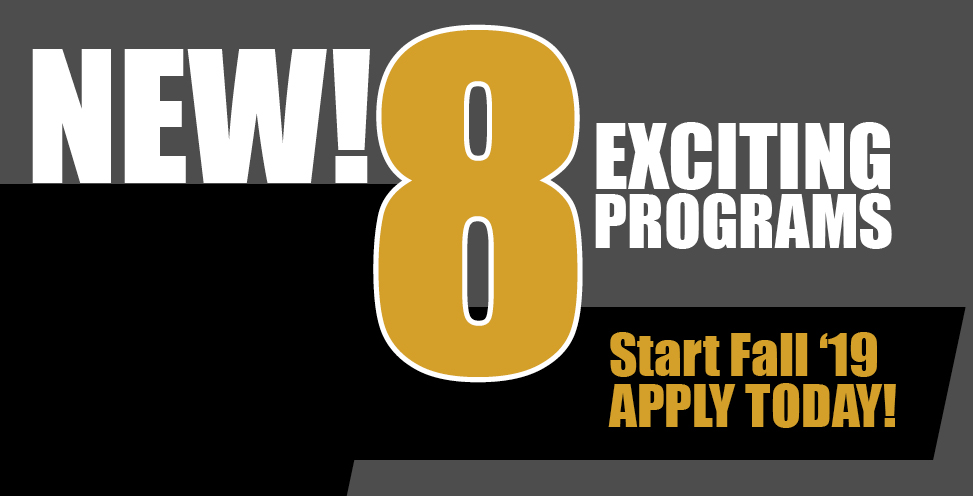 New! 8 Exciting Programs. Start fall 2019, apply today!