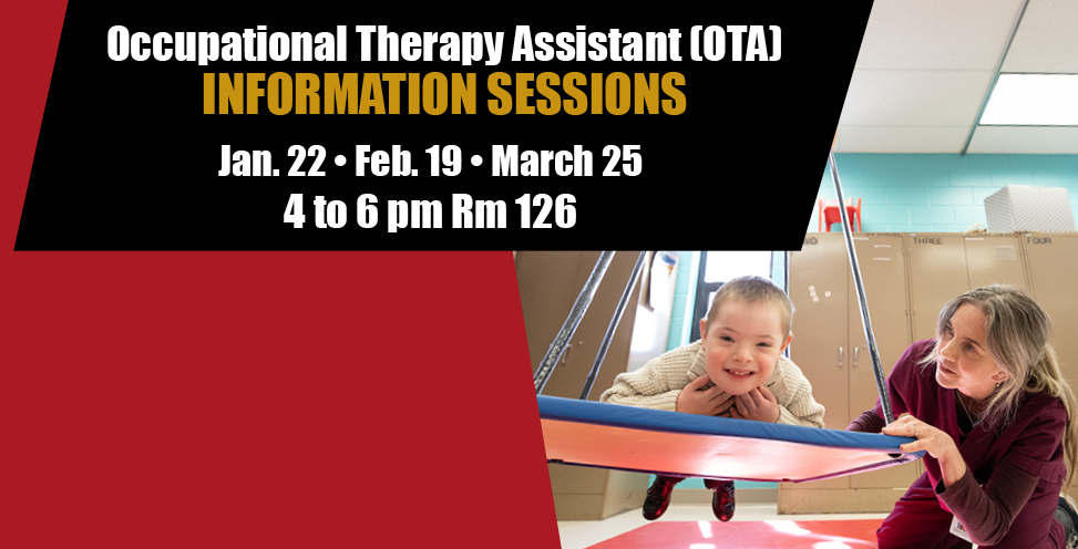 Occupational Therapy Assistant(ota). Information Sessions. Jan. 22, feb. 19, Mach 25, 4 to 6 pm room 126