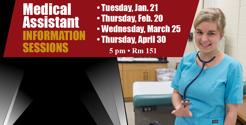Medical Assistant Information Sessions. Tuesday, Jan 21, Thursday, Feb 20, wednesday, March 25, Thursday, April 30. 5pm in Room 151