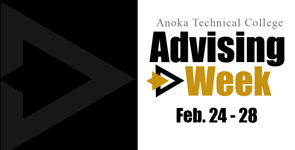 Anoka Technical College. Black and gold arrow pointing right. Advising Week, feb 24 - 28